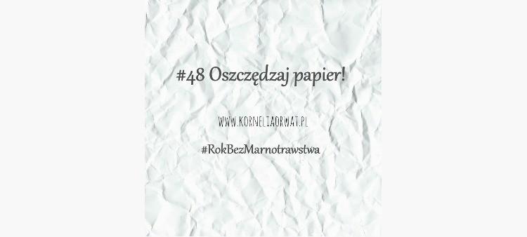 Oszczędzaj papier, czyli zadanie #48