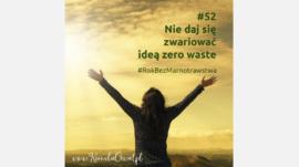 nie daj się zwariować ideą zero waste